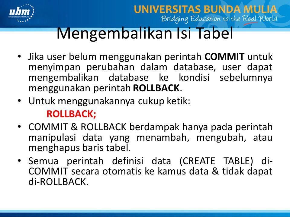 Mengembalikan Isi Tabel Jika user belum menggunakan perintah COMMIT untuk menyimpan perubahan dalam database, user dapat mengembalikan database ke kon