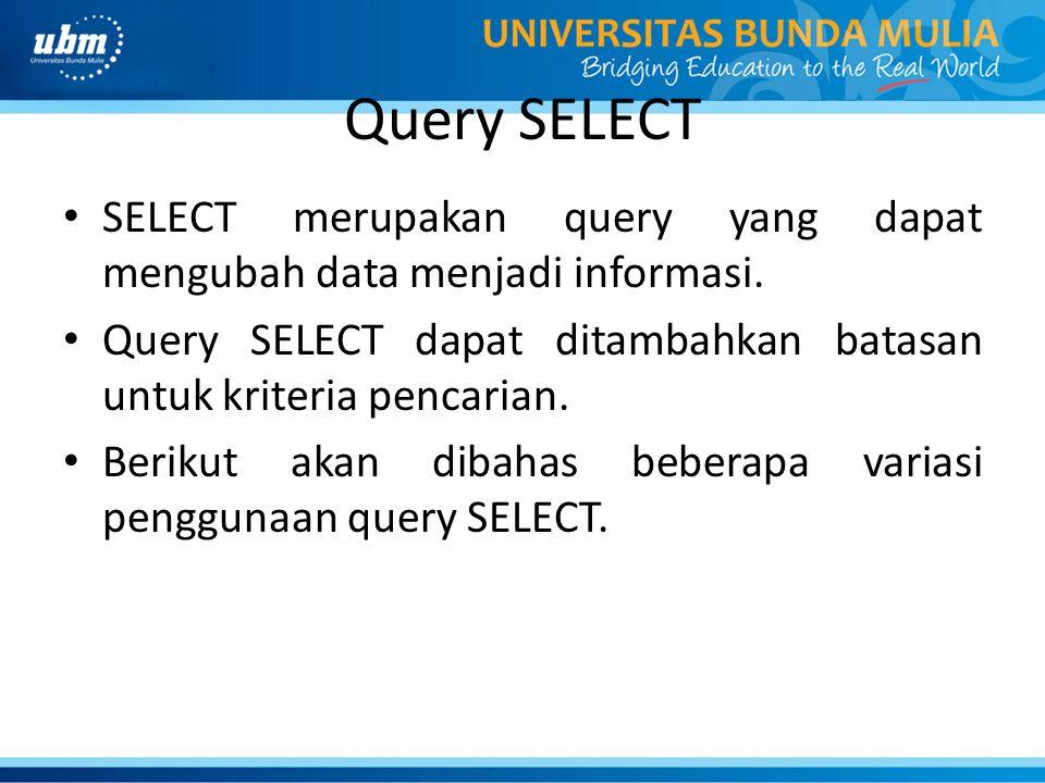 Query SELECT SELECT merupakan query yang dapat mengubah data menjadi informasi. Query SELECT dapat ditambahkan batasan untuk kriteria pencarian. Berik