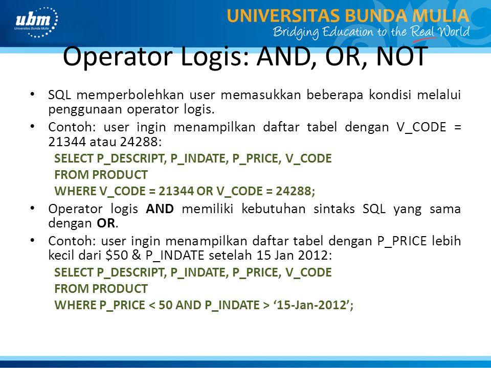 Operator Logis: AND, OR, NOT SQL memperbolehkan user memasukkan beberapa kondisi melalui penggunaan operator logis. Contoh: user ingin menampilkan daf