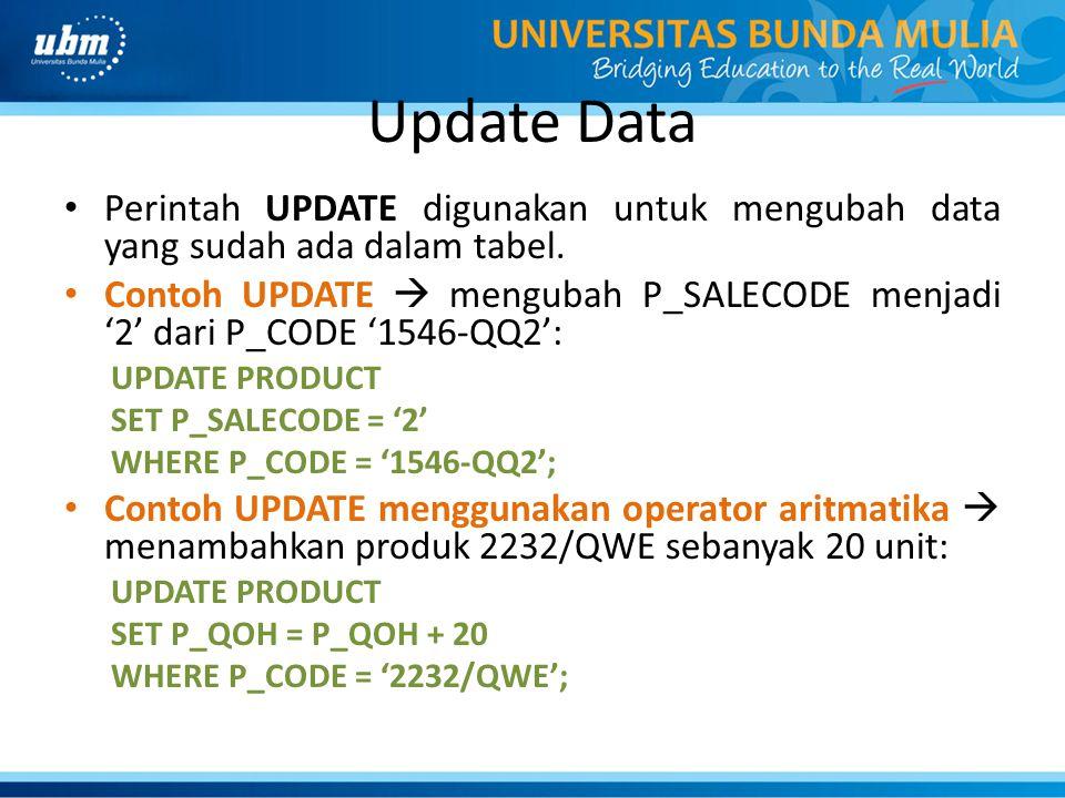 Update Data Perintah UPDATE digunakan untuk mengubah data yang sudah ada dalam tabel. Contoh UPDATE  mengubah P_SALECODE menjadi '2' dari P_CODE '154