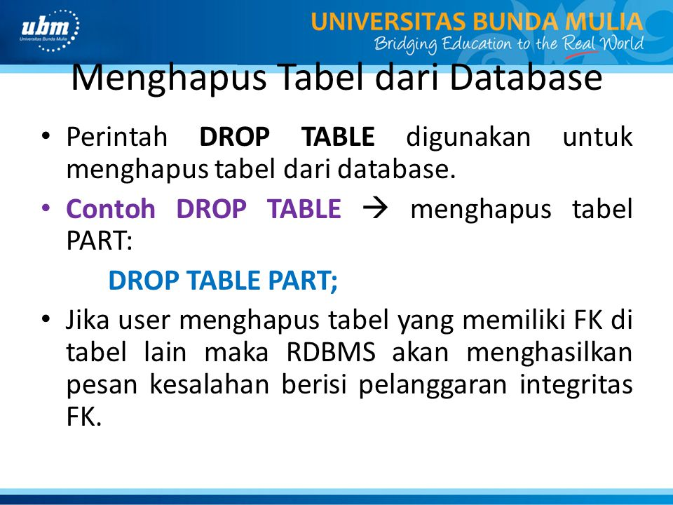 Menghapus Tabel dari Database Perintah DROP TABLE digunakan untuk menghapus tabel dari database. Contoh DROP TABLE  menghapus tabel PART: DROP TABLE