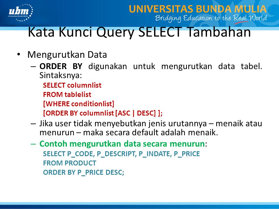 Kata Kunci Query SELECT Tambahan Mengurutkan Data – ORDER BY digunakan untuk mengurutkan data tabel. Sintaksnya: SELECT columnlist FROM tablelist [WHE