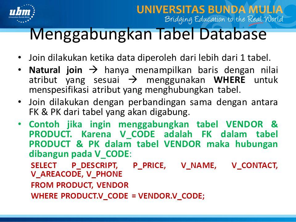 Menggabungkan Tabel Database Join dilakukan ketika data diperoleh dari lebih dari 1 tabel. Natural join  hanya menampilkan baris dengan nilai atribut