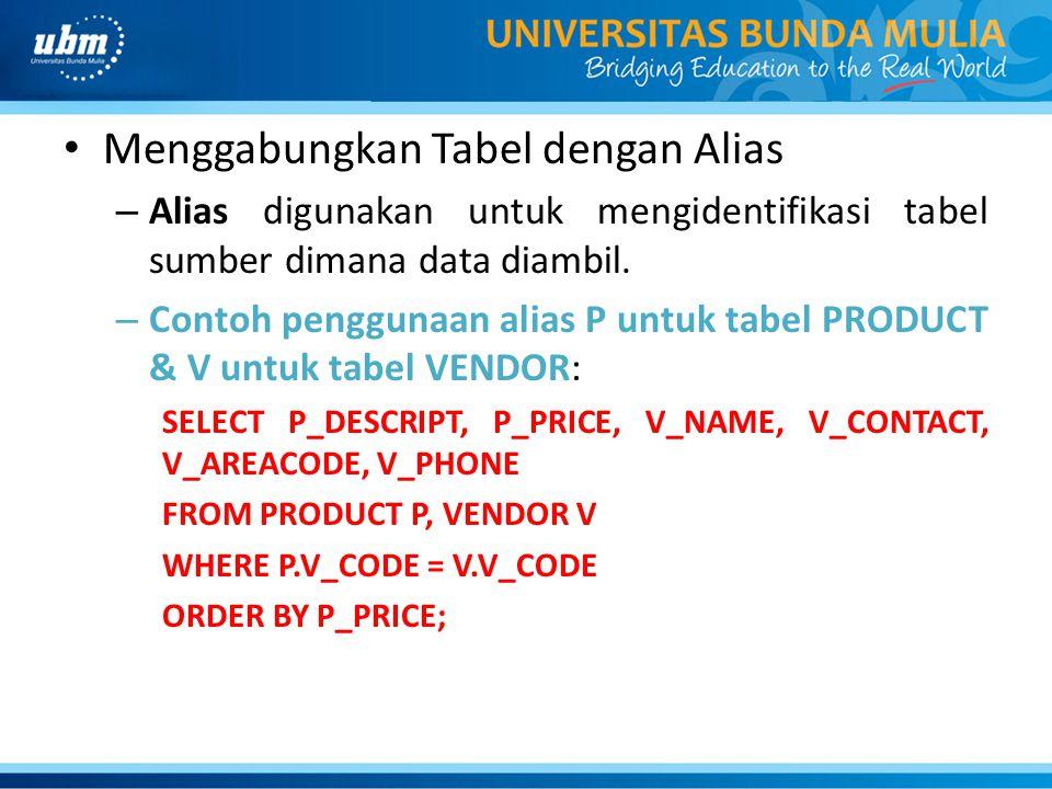 Menggabungkan Tabel dengan Alias – Alias digunakan untuk mengidentifikasi tabel sumber dimana data diambil. – Contoh penggunaan alias P untuk tabel PR