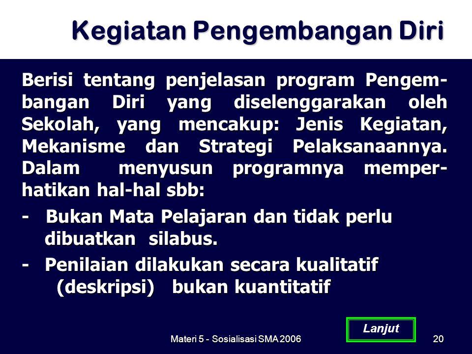 Materi 5 - Sosialisasi SMA 200620 Kegiatan Pengembangan Diri Berisi tentang penjelasan program Pengem- bangan Diri yang diselenggarakan oleh Sekolah,