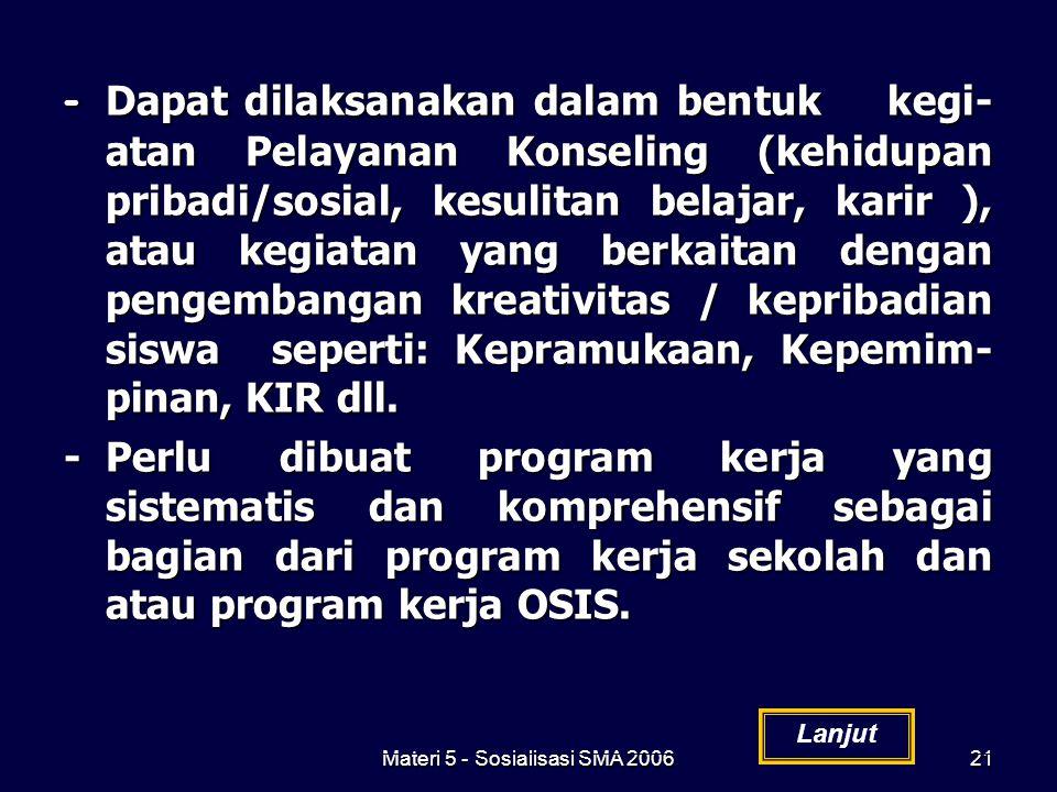 Materi 5 - Sosialisasi SMA 200621 - Dapat dilaksanakan dalam bentuk kegi- atan Pelayanan Konseling (kehidupan pribadi/sosial, kesulitan belajar, karir