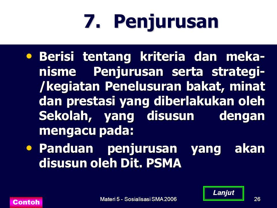 Materi 5 - Sosialisasi SMA 200626 7. Penjurusan Berisi tentang kriteria dan meka- nisme Penjurusan serta strategi- /kegiatan Penelusuran bakat, minat