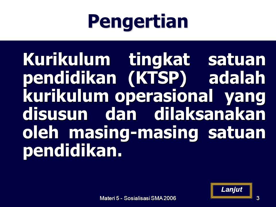 Materi 5 - Sosialisasi SMA 20063Pengertian Kurikulum tingkat satuan pendidikan (KTSP) adalah kurikulum operasional yang disusun dan dilaksanakan oleh