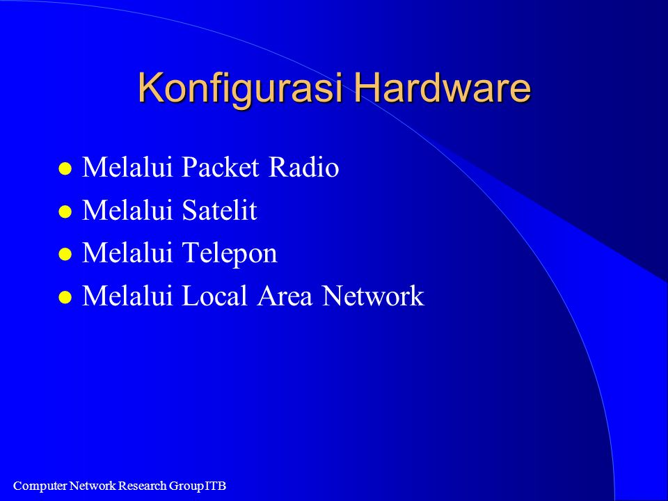 Computer Network Research Group ITB Konfigurasi Hardware l Melalui Packet Radio l Melalui Satelit l Melalui Telepon l Melalui Local Area Network