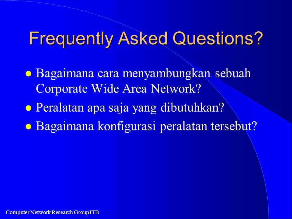 Computer Network Research Group ITB Frequently Asked Questions.