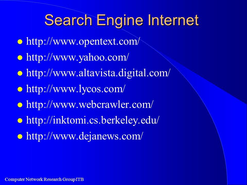 Computer Network Research Group ITB Search Engine Internet l http://www.opentext.com/ l http://www.yahoo.com/ l http://www.altavista.digital.com/ l http://www.lycos.com/ l http://www.webcrawler.com/ l http://inktomi.cs.berkeley.edu/ l http://www.dejanews.com/