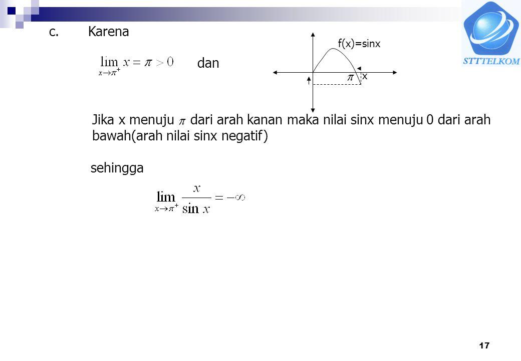 17 c. dan f(x)=sinx x Jika x menuju dari arah kanan maka nilai sinx menuju 0 dari arah bawah(arah nilai sinx negatif) sehingga Karena