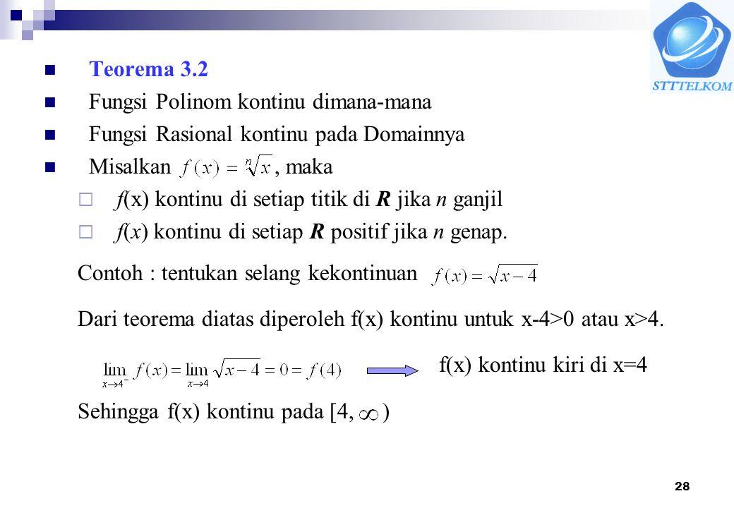28 Teorema 3.2 Fungsi Polinom kontinu dimana-mana Fungsi Rasional kontinu pada Domainnya Misalkan, maka  f(x) kontinu di setiap titik di R jika n gan
