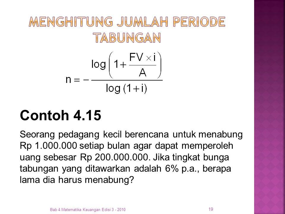 Bab 4 Matematika Keuangan Edisi 3 - 2010 19 Contoh 4.15 Seorang pedagang kecil berencana untuk menabung Rp 1.000.000 setiap bulan agar dapat memperole