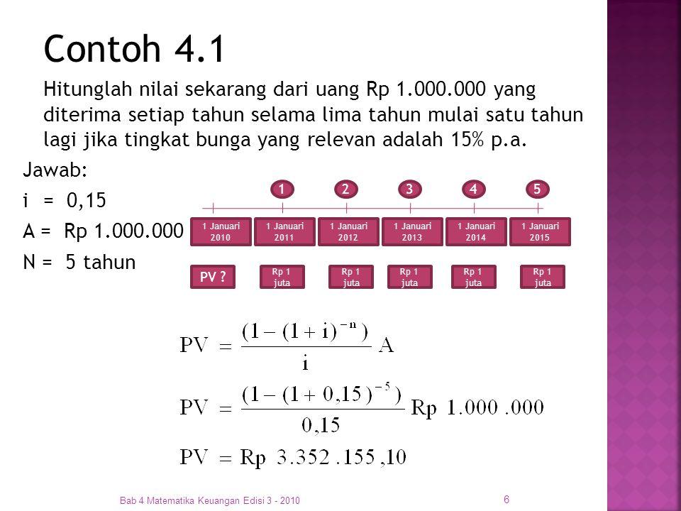 Bab 4 Matematika Keuangan Edisi 3 - 2010 17 Contoh 4.13 Ibu Aisyah ingin memiliki uang sebesar Rp 500.000.000 pada saat ia pensiun nanti, tepatnya 20 tahun lagi.