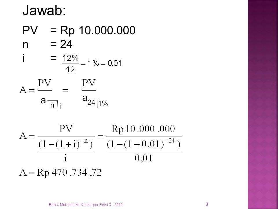 Bab 4 Matematika Keuangan Edisi 3 - 2010 19 Contoh 4.15 Seorang pedagang kecil berencana untuk menabung Rp 1.000.000 setiap bulan agar dapat memperoleh uang sebesar Rp 200.000.000.