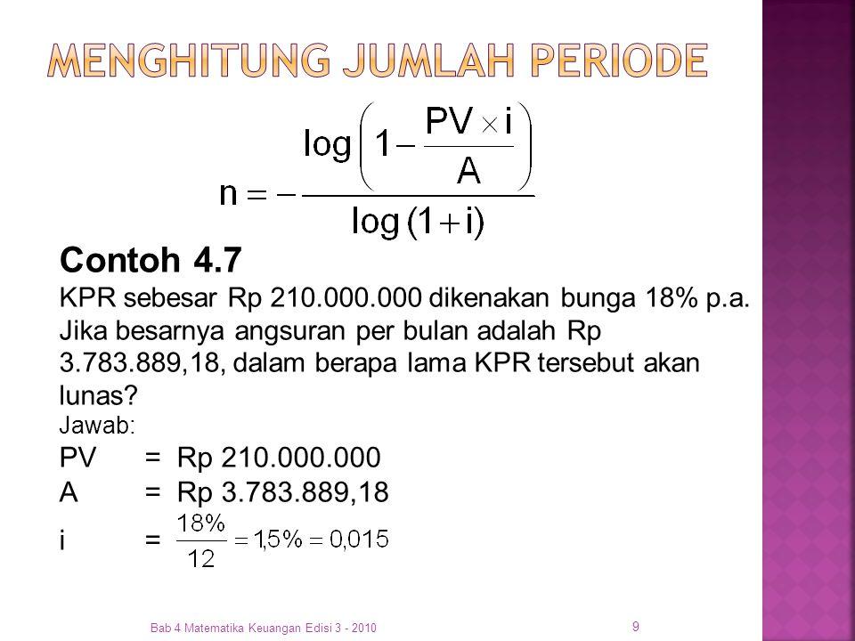 Bab 4 Matematika Keuangan Edisi 3 - 2010 9 Contoh 4.7 KPR sebesar Rp 210.000.000 dikenakan bunga 18% p.a. Jika besarnya angsuran per bulan adalah Rp 3