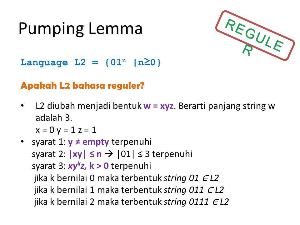 Pumping Lemma Buktikan bahwa L = {a i b 2i c i : i ≥ 0} bukan merupakan CFL.