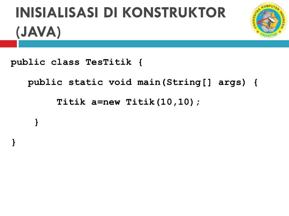 public class TesTitik { public static void main(String[] args) { Titik a=new Titik(10,10); } INISIALISASI DI KONSTRUKTOR (JAVA)