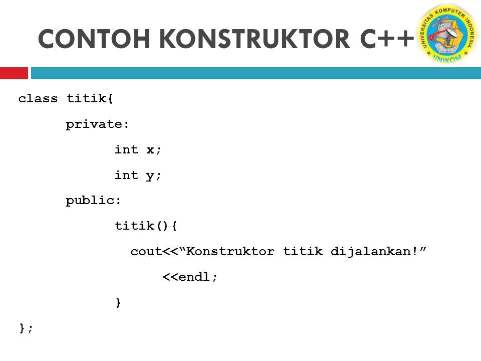 "CONTOH KONSTRUKTOR C++ class titik{ private: int x; int y; public: titik(){ cout<<""Konstruktor titik dijalankan!"" <<endl; } };"