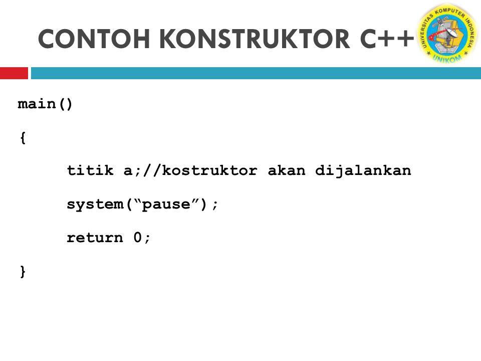 """CONTOH KONSTRUKTOR C++ main() { titik a;//kostruktor akan dijalankan system(""""pause""""); return 0; }"""
