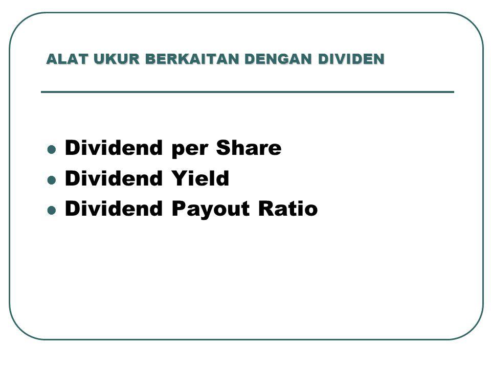 ALAT UKUR BERKAITAN DENGAN DIVIDEN Dividend per Share Dividend Yield Dividend Payout Ratio