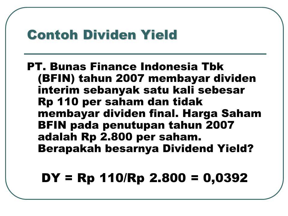 Contoh Dividen Yield PT. Bunas Finance Indonesia Tbk (BFIN) tahun 2007 membayar dividen interim sebanyak satu kali sebesar Rp 110 per saham dan tidak