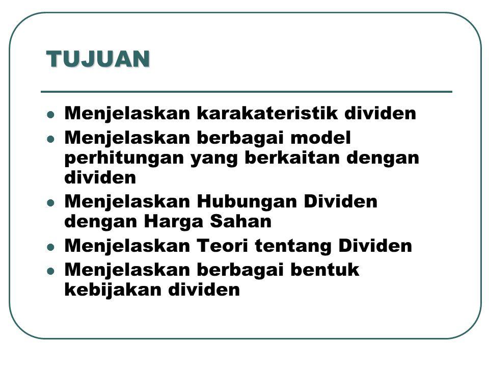 TUJUAN Menjelaskan karakateristik dividen Menjelaskan berbagai model perhitungan yang berkaitan dengan dividen Menjelaskan Hubungan Dividen dengan Harga Sahan Menjelaskan Teori tentang Dividen Menjelaskan berbagai bentuk kebijakan dividen