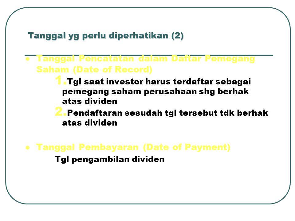 Tanggal yg perlu diperhatikan (2) Tanggal Pencatatan dalam Daftar Pemegang Saham (Date of Record) 1. Tgl saat investor harus terdaftar sebagai pemegan