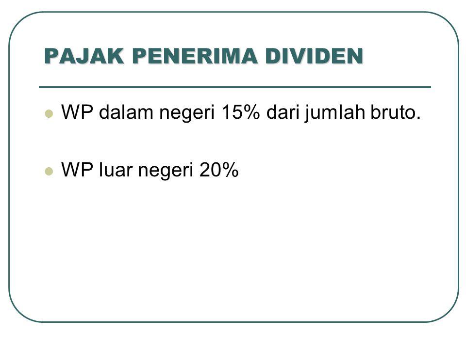 PAJAK PENERIMA DIVIDEN WP dalam negeri 15% dari jumlah bruto. WP luar negeri 20%