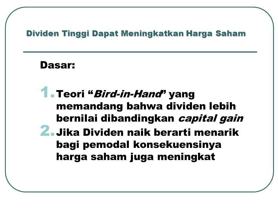 """Dividen Tinggi Dapat Meningkatkan Harga Saham Dasar: 1. Teori """"Bird-in-Hand"""" yang memandang bahwa dividen lebih bernilai dibandingkan capital gain 2."""