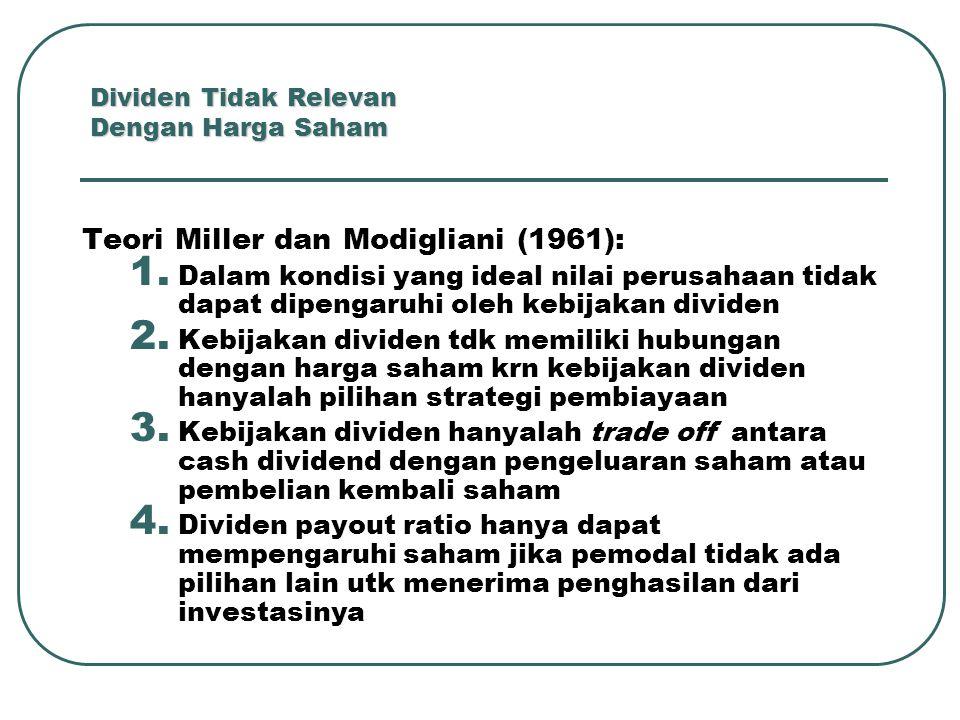 Dividen Tidak Relevan Dengan Harga Saham Teori Miller dan Modigliani (1961): 1. Dalam kondisi yang ideal nilai perusahaan tidak dapat dipengaruhi oleh