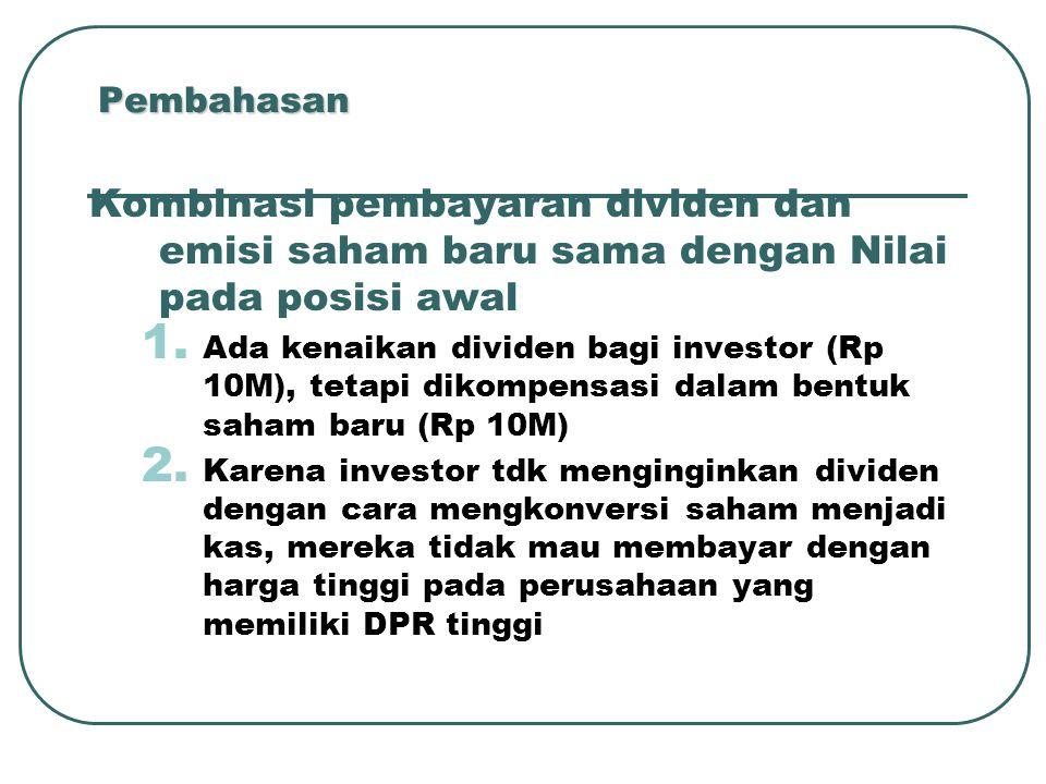 Pembahasan Kombinasi pembayaran dividen dan emisi saham baru sama dengan Nilai pada posisi awal 1. Ada kenaikan dividen bagi investor (Rp 10M), tetapi