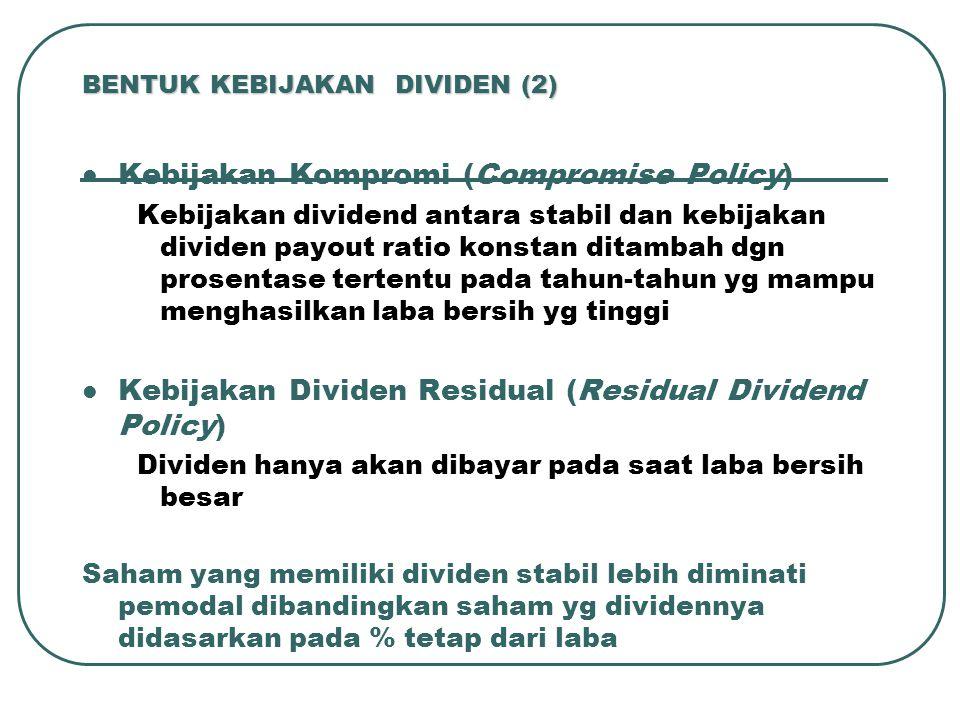 BENTUK KEBIJAKAN DIVIDEN (2) Kebijakan Kompromi (Compromise Policy) Kebijakan dividend antara stabil dan kebijakan dividen payout ratio konstan ditamb