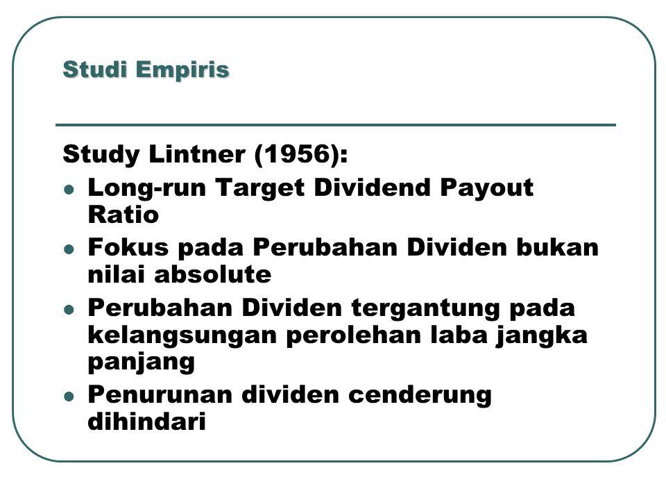 Studi Empiris Study Lintner (1956): Long-run Target Dividend Payout Ratio Fokus pada Perubahan Dividen bukan nilai absolute Perubahan Dividen tergantung pada kelangsungan perolehan laba jangka panjang Penurunan dividen cenderung dihindari