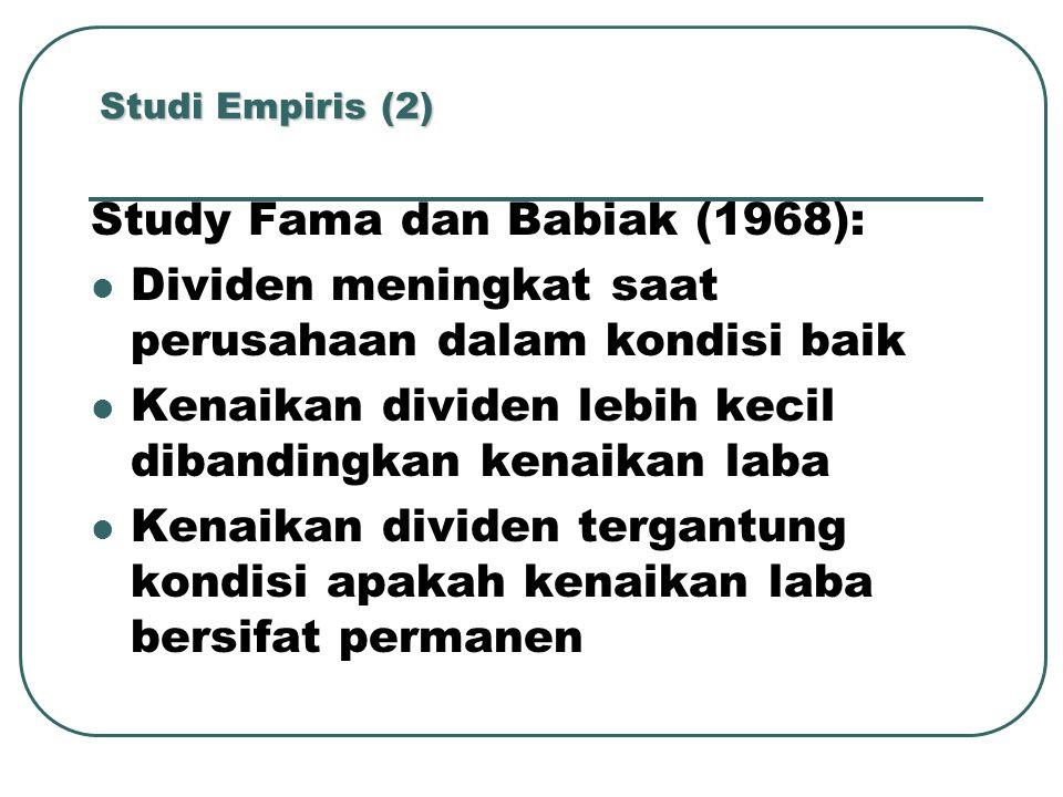 Studi Empiris (2) Study Fama dan Babiak (1968): Dividen meningkat saat perusahaan dalam kondisi baik Kenaikan dividen lebih kecil dibandingkan kenaikan laba Kenaikan dividen tergantung kondisi apakah kenaikan laba bersifat permanen