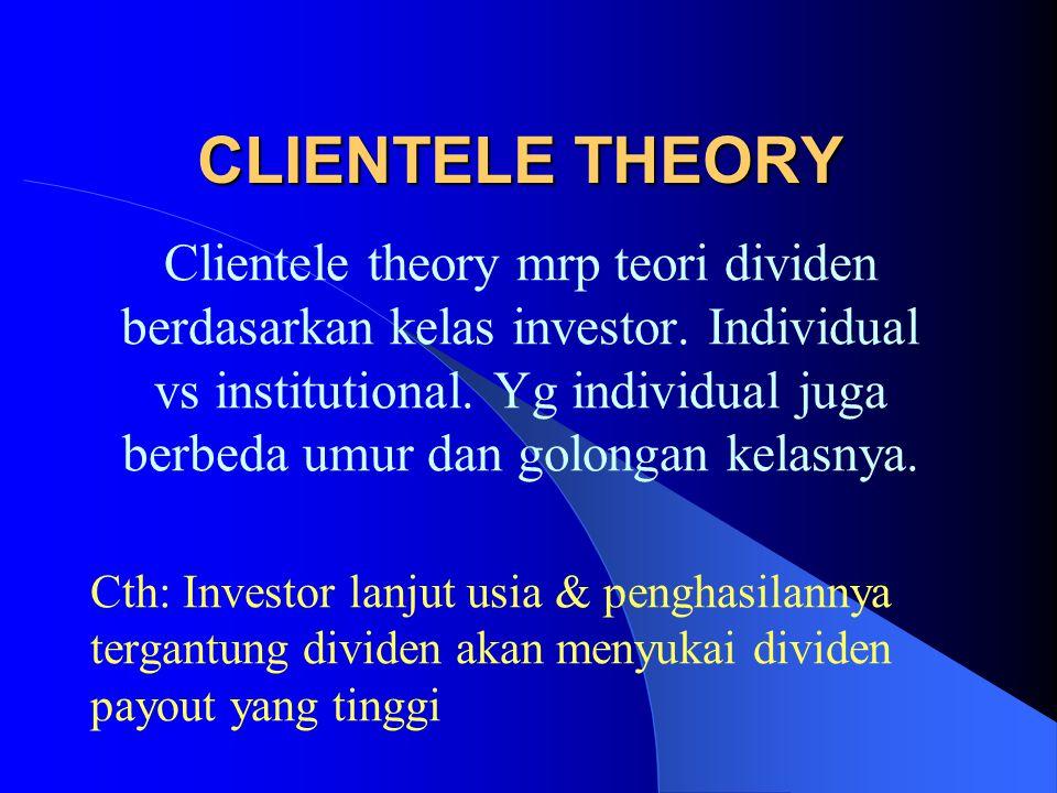 CLIENTELE THEORY Clientele theory mrp teori dividen berdasarkan kelas investor. Individual vs institutional. Yg individual juga berbeda umur dan golon