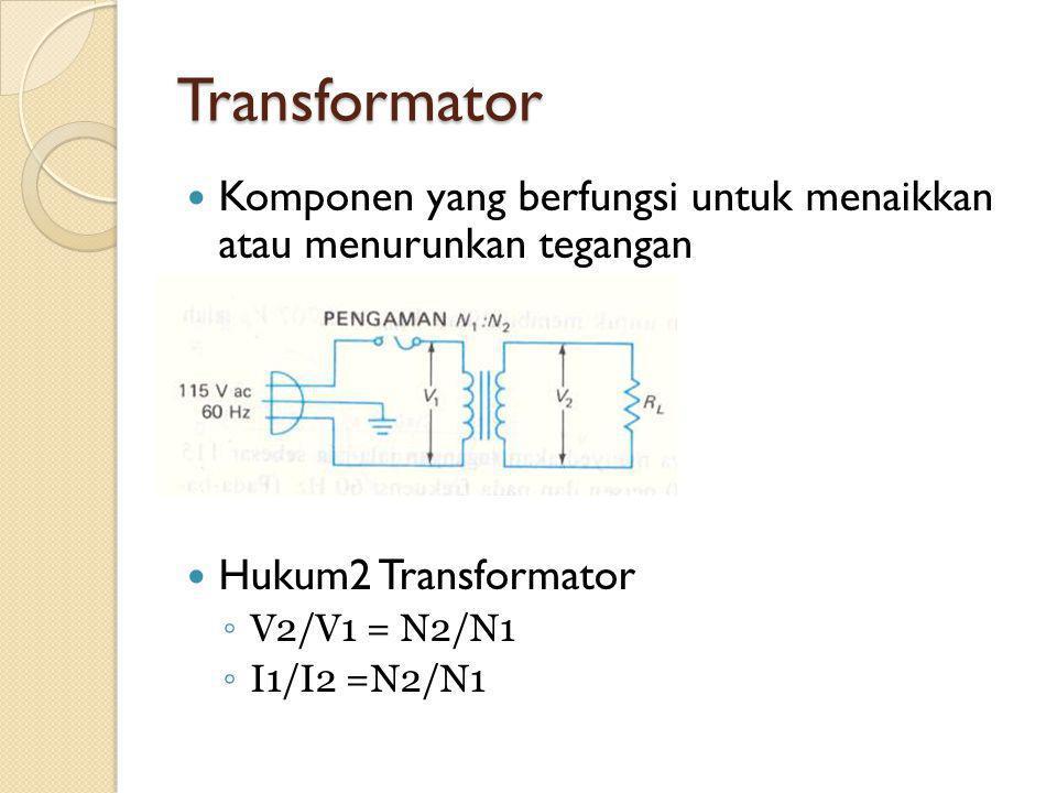 Transformator Komponen yang berfungsi untuk menaikkan atau menurunkan tegangan Hukum2 Transformator ◦ V2/V1 = N2/N1 ◦ I1/I2 =N2/N1