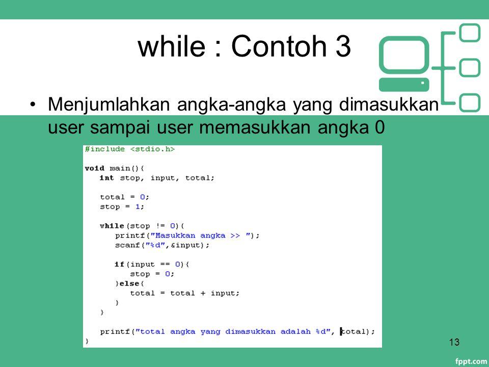 while : Contoh 3 13 Menjumlahkan angka-angka yang dimasukkan user sampai user memasukkan angka 0