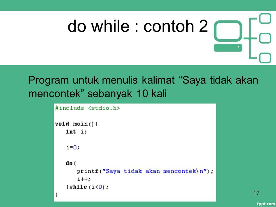 """do while : contoh 2 17 Program untuk menulis kalimat """"Saya tidak akan mencontek"""" sebanyak 10 kali"""
