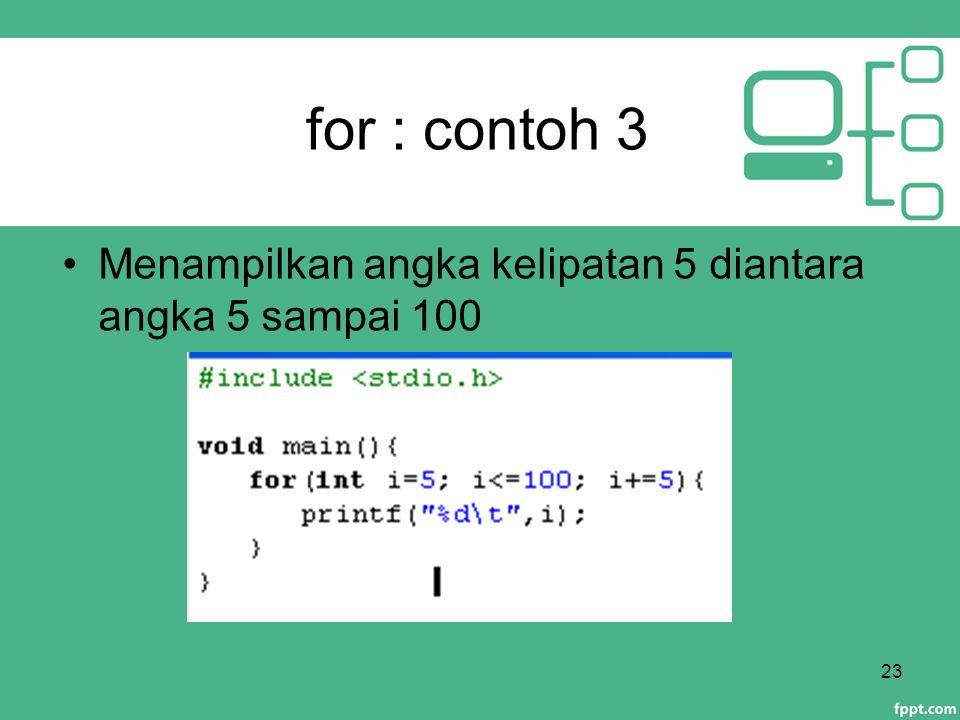 for : contoh 3 23 Menampilkan angka kelipatan 5 diantara angka 5 sampai 100