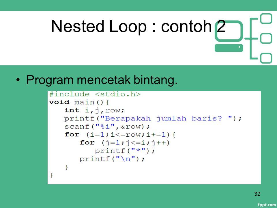 Nested Loop : contoh 2 Program mencetak bintang. 32