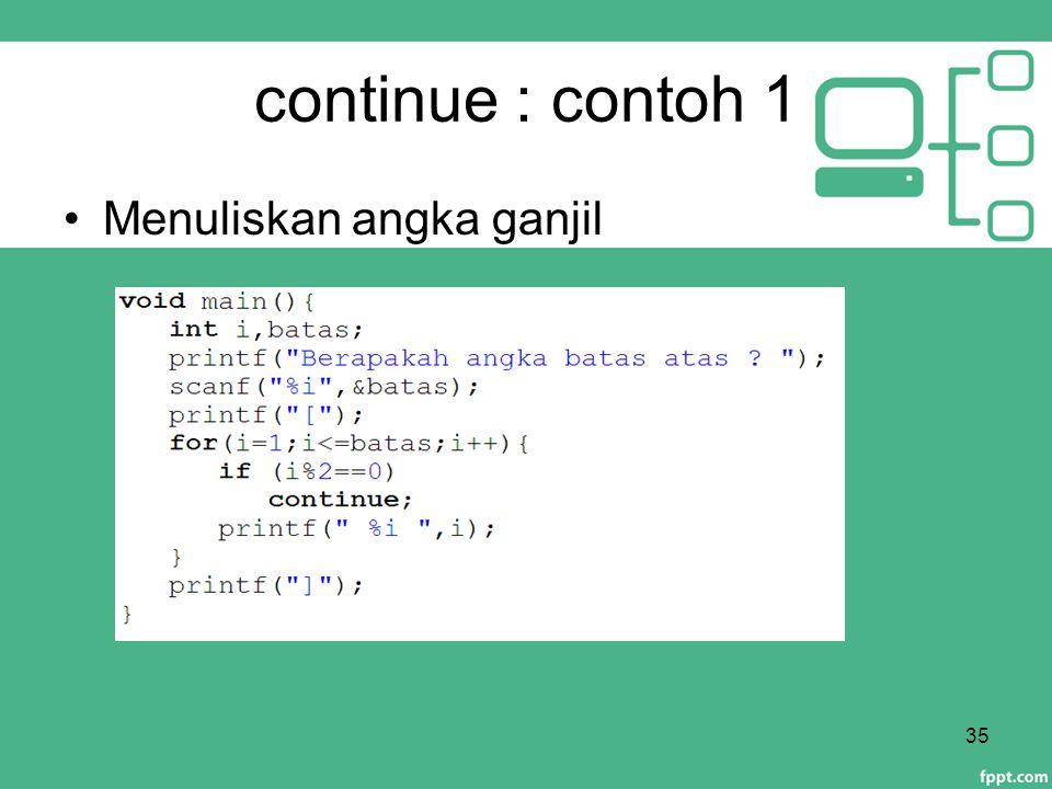 continue : contoh 1 Menuliskan angka ganjil 35