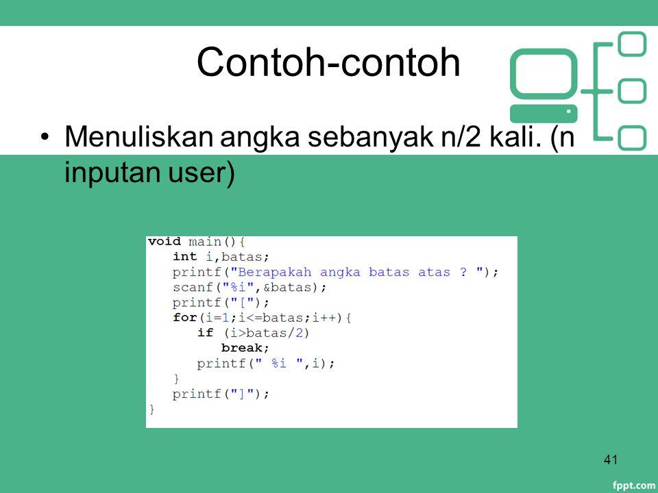Contoh-contoh Menuliskan angka sebanyak n/2 kali. (n inputan user) 41