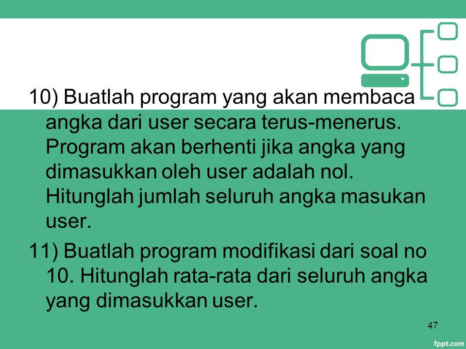 10) Buatlah program yang akan membaca angka dari user secara terus-menerus. Program akan berhenti jika angka yang dimasukkan oleh user adalah nol. Hit