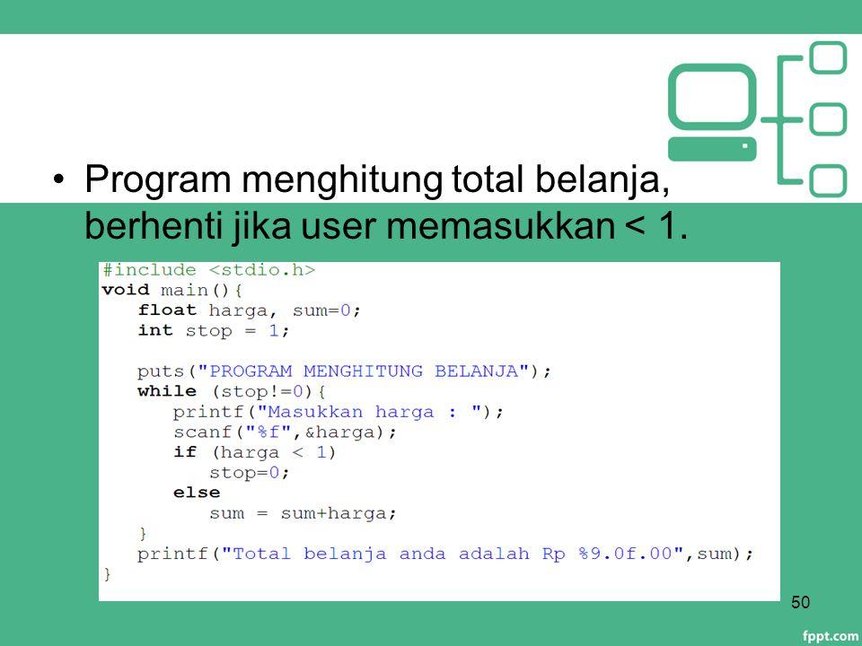 Program menghitung total belanja, berhenti jika user memasukkan < 1. 50