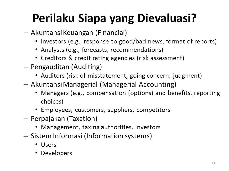Perilaku Siapa yang Dievaluasi? – Akuntansi Keuangan (Financial) Investors (e.g., response to good/bad news, format of reports) Analysts (e.g., foreca