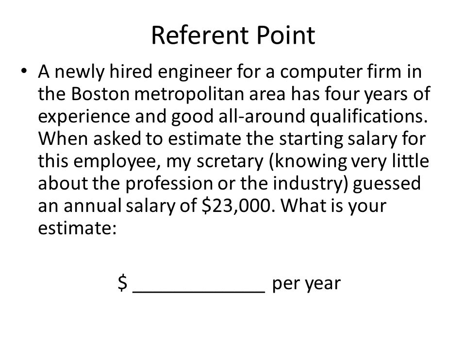 Referent Point A newly hired engineer for a computer firm in the Boston metropolitan area has four years of experience and good all-around qualifications.