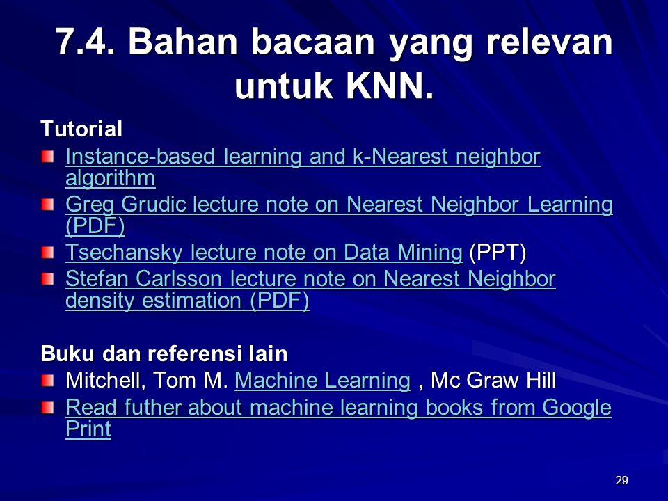 29 7.4. Bahan bacaan yang relevan untuk KNN. Tutorial Instance-based learning and k-Nearest neighbor algorithm Instance-based learning and k-Nearest n