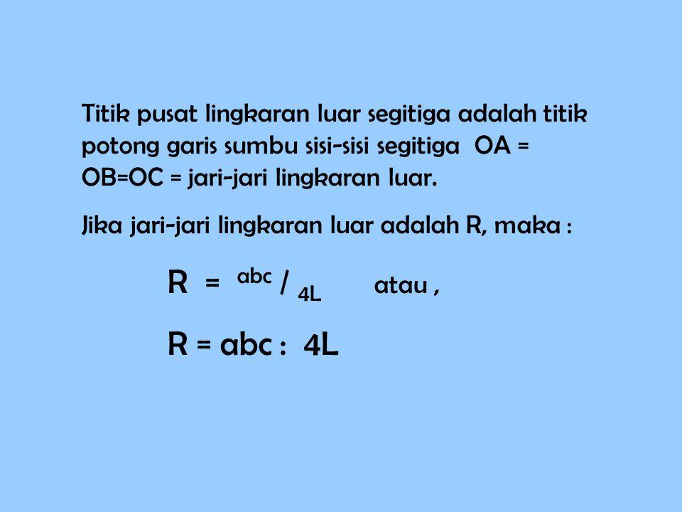 Titik pusat lingkaran luar segitiga adalah titik potong garis sumbu sisi-sisi segitiga OA = OB=OC = jari-jari lingkaran luar. Jika jari-jari lingkaran